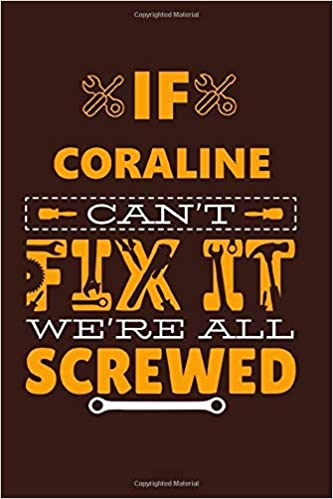 If Coraline Can T Fix It Notebook Gift Lined Journal Notebook For Writing Personalized Coraline Name Gift Idea Notebook Diary Gift For Coraline Coraline Notebook For Coraline 120 Pages Coraline Publishing