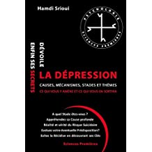 La dépression dévoile enfin ses secrets: Causes, Mécanismes, Stades et Thèmes (French Edition)