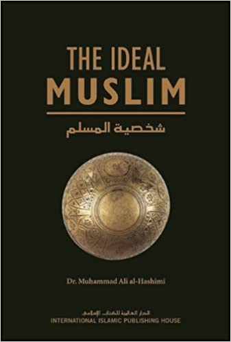 The Ideal Muslim: The True Islamic Personality of the Muslim