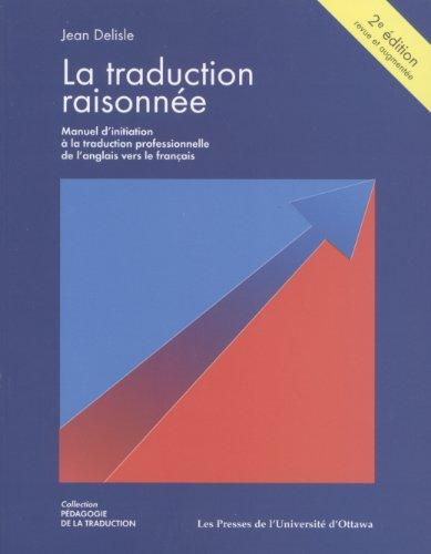 La Traduction Raisonnee / Translation Reasoned: Manuel D'initiation a La Traduction Professionnelle De L'anglais Vers Le