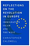 Reflections on the Revolution in Europe, Christopher Caldwell, 0385518269