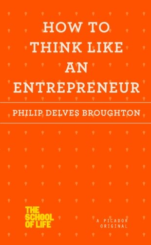 Read pdf how to think like an entrepreneur the school of life read pdf how to think like an entrepreneur the school of life popular by philip delves broughton e1c75aj4w fandeluxe Choice Image
