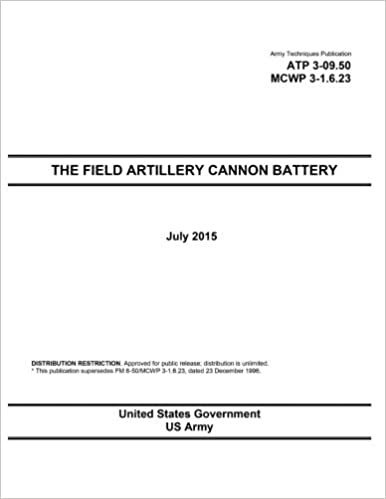 Army Techniques Publication ATP 3-09.50 MCWP 3-1.6.23 The Field Artillery Cannon Battery July 2015 (Army Techniques Publications)