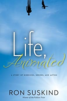 Life, Animated: A Story of Sidekicks, Heroes, and Autism | Now an Award-Winning Motion Picture (Digital Picture Book) by [Suskind, Ron]