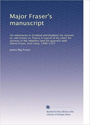 Major Fraser's manuscript: His adventures in Scotland and
