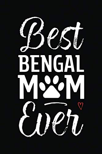 Best Bengal Mom Ever: Cat Mom Notebook - Blank Lined Journal for Kitty Owners & Lovers (A Gift of Appreciation for Awesome Fur Moms) (Best Bengal Cat Breeders)
