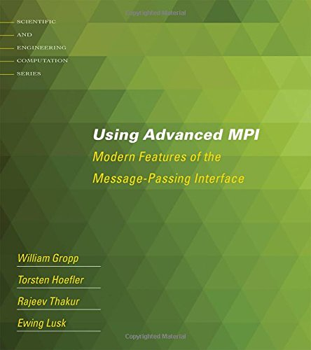 Using Advanced MPI: Modern Features of the Message-Passing Interface (Scientific and Engineering Computation) by The MIT Press