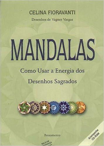 Mandalas (Como Usar a Energia dos Desenhos Sagrados): Celina ...