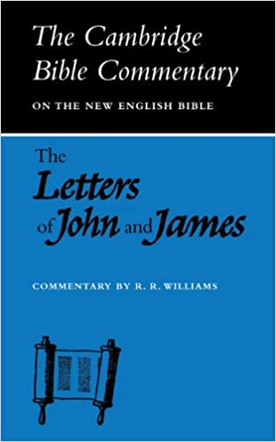 letters of john and james cambridge bible commentaries on the new testament r r williams 9780521092500 amazoncom books