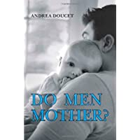 Do Men Mother?: Fatherhood, Care, And Domestic Responsibility