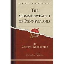 The Commonwealth of Pennsylvania (Classic Reprint)
