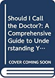 img - for Should I Call the Doctor?: A Comprehensive Guide to Understanding Your Child's Illnesses and Injuries book / textbook / text book