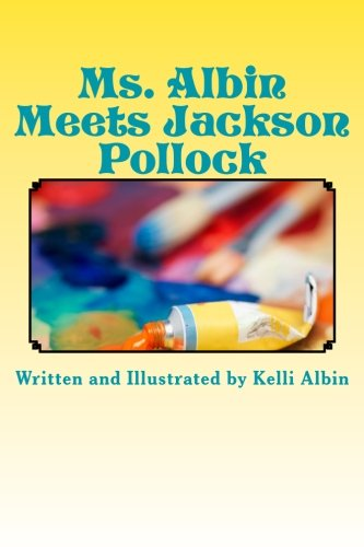 Ms. Albin Meets Jackson Pollock: children's fiction (Volume 3)