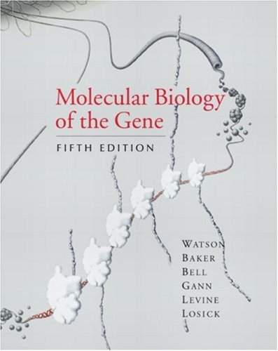 Molecular Biology of the Gene, Fifth Edition