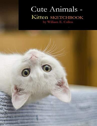 CUTE ANIMALS - KITTEN SKETCHBOOK: SKETCHBOOK 8.5