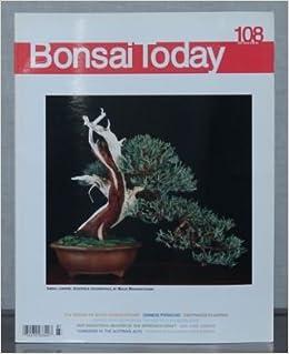 Bonsai Today 108 2007 Issue 2 Sierra Juniper Boon Manakitipivart Chinese Pistachio Dirftwood Planting Kimura Wayne Schoech Amazon Com Books