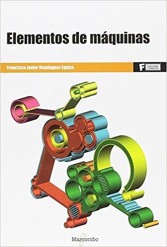 *Elementos de máquinas (MARCOMBO FORMACIÓN): Amazon.es: FRANCISCO JAVIER DOMÍNGUEZ EQUIZA: Libros