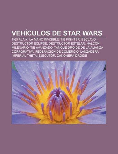Vehiculos de Star Wars: T-65 ALA-X, La Mano Invisible, Tie Fighter, Esclavo I, Destructor Eclipse, Destructor Estelar, Halcon...