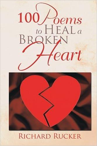 100 Poems To Heal A Broken Heart: Richard Rucker
