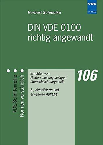 DIN VDE 0100 richtig angewandt: Errichten von Niederspannungsanlagen übersichtlich dargestellt (VDE-Schriftenreihe - Normen verständlich)