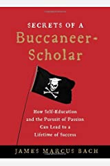 By James Marcus Bach Secrets of a Buccaneer-Scholar: How Self-Education and the Pursuit of Passion Can Lead to a Lifetime (1st First Edition) [Hardcover] Hardcover
