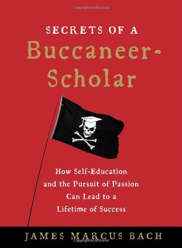 By James Marcus Bach Secrets of a Buccaneer-Scholar: How Self-Education and the Pursuit of Passion Can Lead to a Lifetime (1st First Edition) [Hardcover]