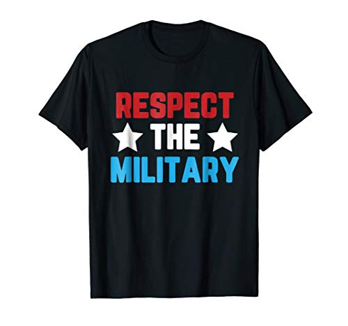 Respect The Military Shirt USA Troops Gift T-Shirt