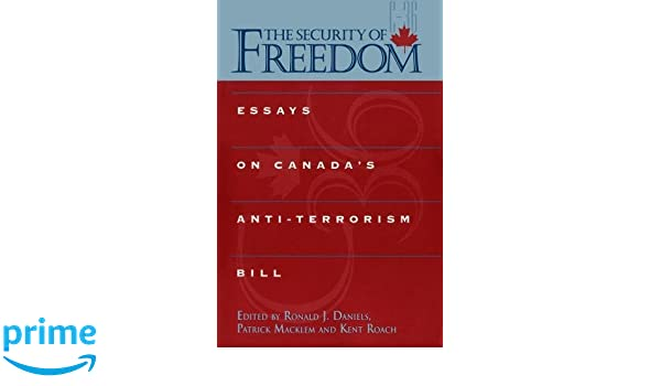 The Security Of Freedom Essays On Canadas Antiterrorism Bill  The Security Of Freedom Essays On Canadas Antiterrorism Bill Ronald  Daniels Patrick Macklem Kent Roach  Amazoncom Books