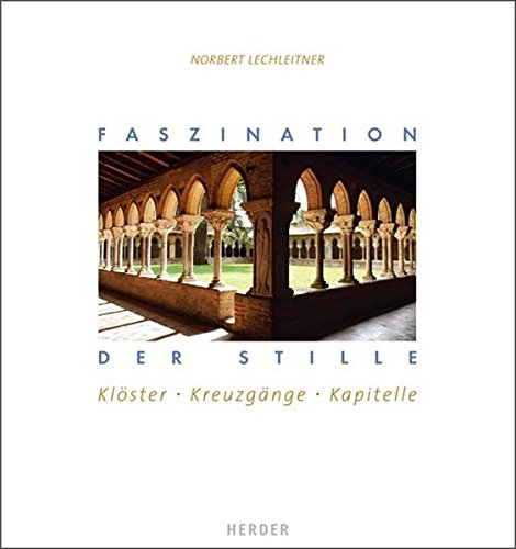 Faszination der Stille: Klöster, Kreuzgänge, Kapitelle