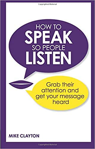 How to Speak So People Listen: Grab Their Attention & Get
