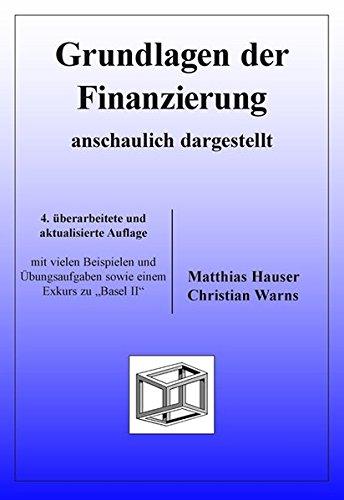 Grundlagen der Finanzierung - anschaulich dargestellt: mit vielen Beispielen und Übungsaufgaben sowie einem Exkurs zu