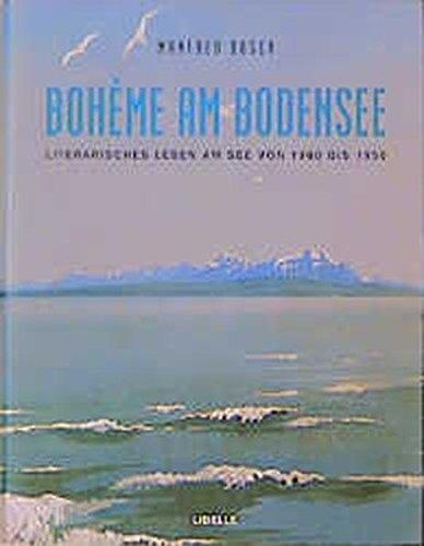Bohème am Bodensee: Literarisches Leben am See von 1900 bis 1950