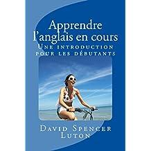 Apprendre l'anglais en cours: Une introduction pour les débutants (French Edition)