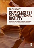 Complexity and Organizational Reality : Uncertainty and the Need to Rethink Management after the Collapse of Investment Capitalism, Stacey, Ralph, 0415556465
