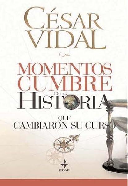 Momentos Cumbre De La Historia Clio. Crónicas de la Historia: Amazon.es: Vidal, César: Libros