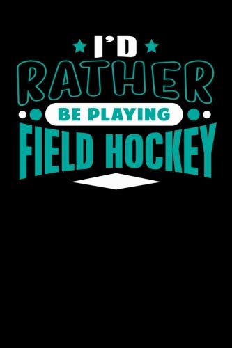 I'd Rather Be Playing Field Hockey: Blank Lined Notebook Journal (Best Field Hockey Player Ever)