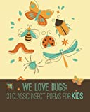 We Love Bugs: 31 Classic Insect Poems for Kids (We Love Poetry) (Volume 1)