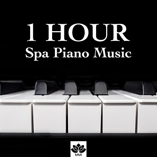 [hours] Hours of Spa Piano Music: Endless Relaxation for your Mind, Body & Soul, Find Inner Peace in the Best Wellness Centers of the World (Best Piano Spa Music)