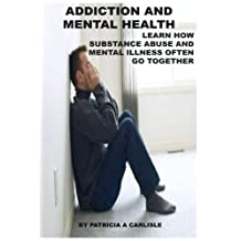 Addiction and Mental Health: Learn how Substance Abuse and mental Illness often go together
