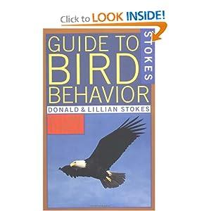 Stokes Guide to Bird Behavior, Volume 3 Donald W. Stokes and Lillian Q. Stokes