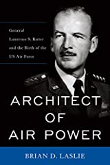 Architect of Air Power: General Laurence S. Kuter and the Birth of the US Air Force (American Warriors Series) Kindle Edition