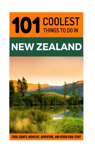 New Zealand Travel Guide: 101 Coolest Things to Do in New Zealand (Auckland, Wellington, Canterbury, Christchurch, Queenstown, Travel to New Zealand, Budget Travel New Zealand)
