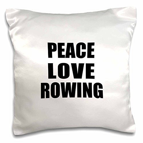 3dRose pc_184904_1 Peace Love and Rowing Things That Make Me Happy Rower Sport Gift Pillow Case, 16