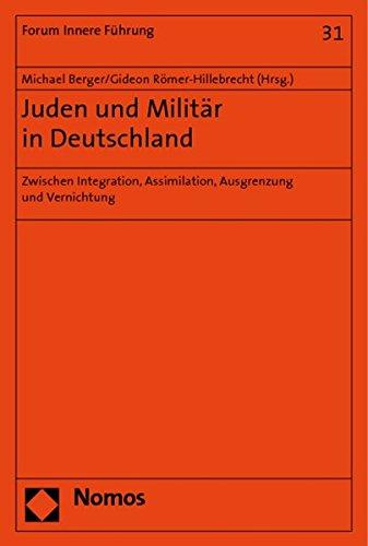 Juden und Militär in Deutschland: Zwischen Integration, Assimilation, Ausgrenzung und Vernichtung