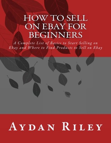 How to Sell on Ebay for Beginners: A Complete List of Basics to Start Selling on Ebay and Where to Find Products to Sell on Ebay (selling on ebay, how ... for beginners, how to sell on ebay, ebay)