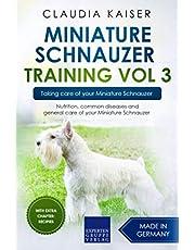 Miniature Schnauzer Training Vol 3 – Taking care of your Miniature Schnauzer: Nutrition, common diseases and general care of your Miniature Schnauzer