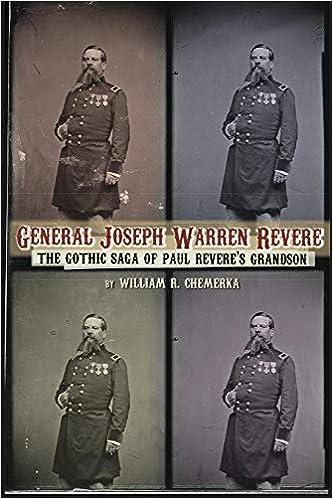 GENERAL JOSEPH WARREN REVERE: THE GOTHIC SAGA OF PAUL REVERES GRANDSON