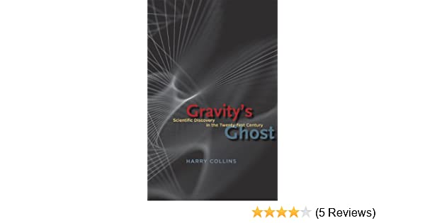 Gravitys Ghost: Scientific Discovery in the Twenty-first Century: Harry Collins: 9780226113562: Amazon.com: Books