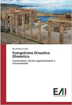 Book Evergetismo Dinastico Ellenistico: Committenti, forme rappresentative e monumentali (Italian Edition)