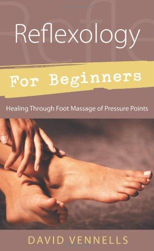 Reflexology for Beginners: Healing Through Foot Massage of Pressure Points (For Beginners (Massage Chart)